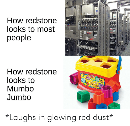 Most People: How redstone  looks to most  people  How redstone  looks to  Mumbo  Jumbo  Fisher Price *Laughs in glowing red dust*