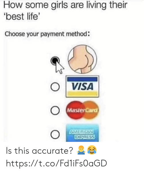 Choose Your: How some girls are living their  best life'  Choose your payment method:  ○|VISA  MasterCard  AMERICAN  EXPRESS Is this accurate? 🤷♂️😂 https://t.co/Fd1iFs0aGD