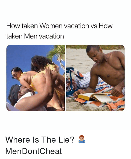 Taken, Vacation, and Women: How taken Women vacation vs Hovw  taken Men vacation Where Is The Lie? 🤷🏽♂️ MenDontCheat