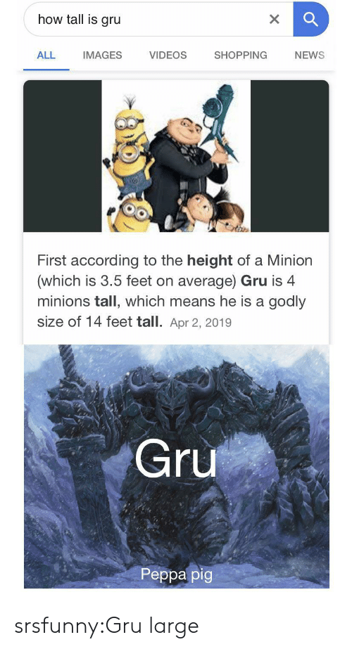 News, Shopping, and Tumblr: how tall is gru  X  VIDEOS  ALL  SHOPPING  NEWS  IMAGES  First according to the height of a Minion  (which is 3.5 feet on average) Gru is 4  minions tall, which means he is a godly  size of 14 feet tall. Apr 2, 2019  Gru  Peppa pig srsfunny:Gru large