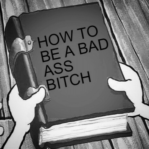 Ass, Bad, and Bitch: HOW TC  BE A BAD  ASS  BITCH