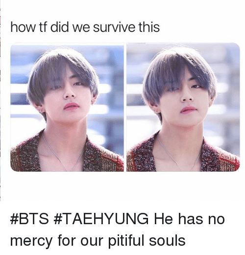 Pitiful: how tf did we survive this #BTS #TAEHYUNG He has no mercy for our pitiful souls