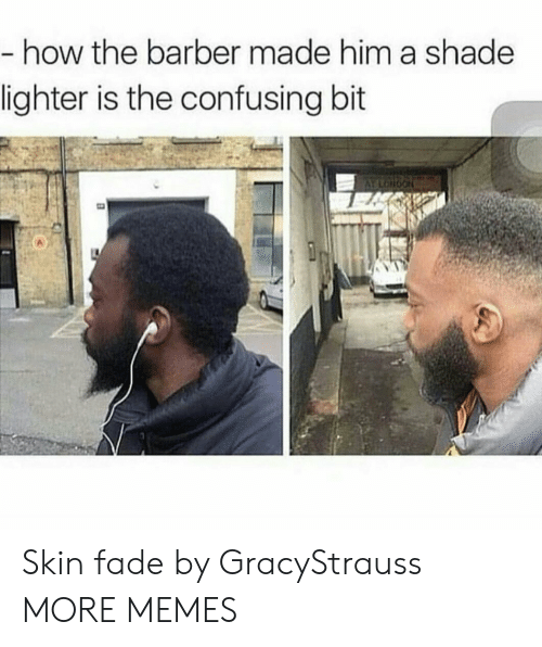 Barber, Dank, and Memes: how the barber made him a shade  lighter is the confusing bit Skin fade by GracyStrauss MORE MEMES