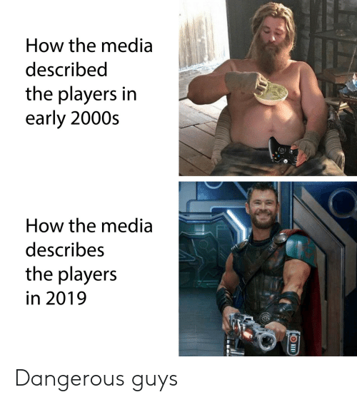 2000s, How, and Media: How the media  described  the players in  early 2000s  How the media  describes  the players  in 2019 Dangerous guys