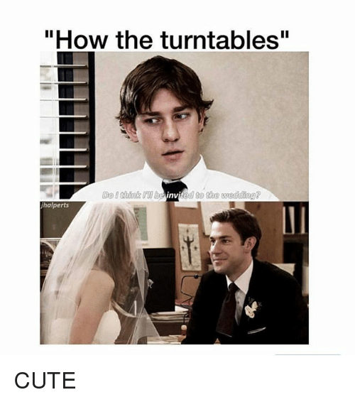 "Inv: ""How the turntables""  Do I shink biited to the wedding?  inv  halperts CUTE"
