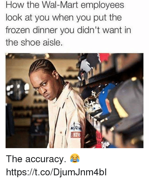 Frozen, Wal Mart, and How: How the Wal-Mart employees  look at you when you put the  frozen dinner you didn't want in  the shoe aisle.  328 The accuracy. 😂 https://t.co/DjumJnm4bI