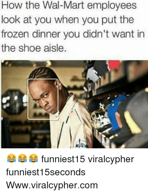 Frozen, Funny, and Wal Mart: How the Wal-Mart employees  look at you when you put the  frozen dinner you didn't want in  the shoe aisle. 😂😂😂 funniest15 viralcypher funniest15seconds Www.viralcypher.com