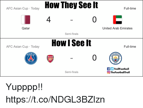 Finals, Memes, and Emirates: How They See It  4  ArCAsin Cua Today  Full-time  Qatar  United Arab Emirates  Semi-finals  AFC Aian Cup TodHow l See It  Full-time  CHEST  GE  CITY  TrollFootball  回TheFootballTroll  Semi-finals Yupppp!! https://t.co/NDGL3BZlzn