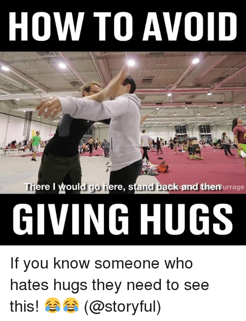 Memes, How To, and Back: HOW TO AVOID  Th  re l  ouldgo here, stand back and then urrage  GIVING HUGS If you know someone who hates hugs they need to see this! 😂😂 (@storyful)