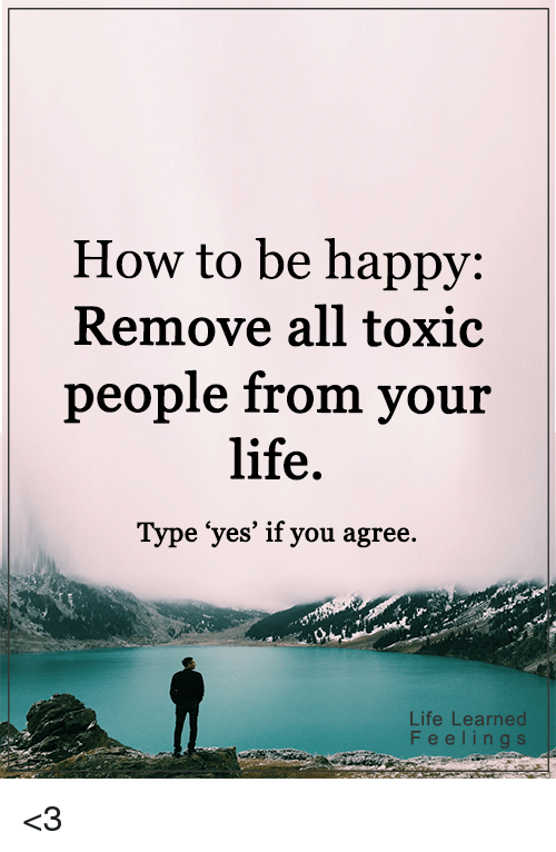 How to Be Happy Remove All Toxic People From Your Life Type