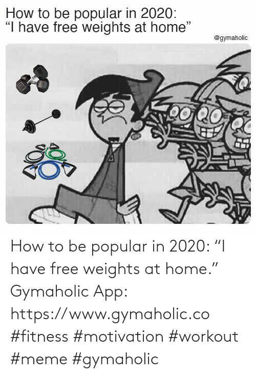 "Workout Meme: How to be popular in 2020: ""I have free weights at home.""  Gymaholic App: https://www.gymaholic.co  #fitness #motivation #workout #meme #gymaholic"