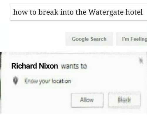 Google, Break, and Google Search: how to break into the Watergate hotel  Google Search 'm Feeling  Richard Nixon wants to  Know your location  Allow