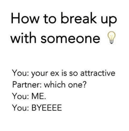 How to Break Up With Someone You Your Ex Is So Attractive Partner