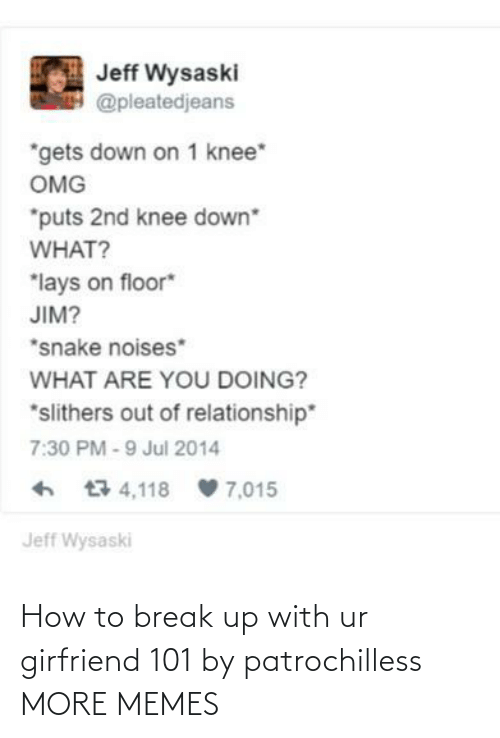 break up: How to break up with ur girfriend 101 by patrochilless MORE MEMES