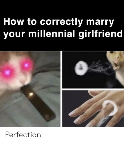 How To, Girlfriend, and How: How to correctly marry  your millennial girlfriend Perfection