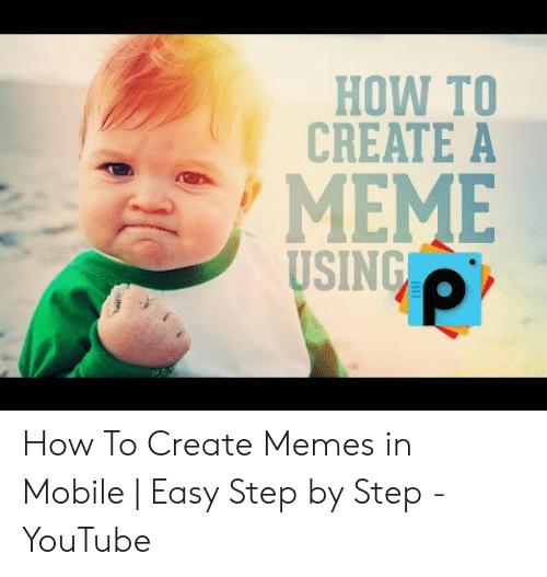 Meme, Memes, and youtube.com: HOW TO  CREATE A  MEME  SING How To Create Memes in Mobile | Easy Step by Step - YouTube
