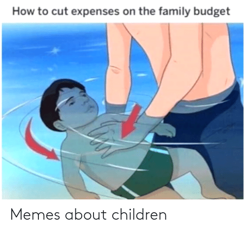 Cut: How to cut expenses on the family budget Memes about children