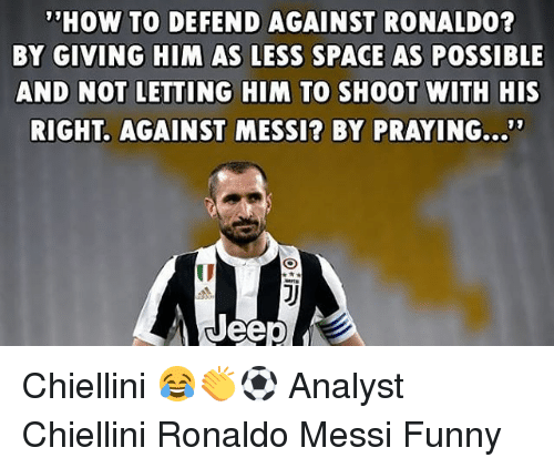 """Funny, Memes, and How To: HOW TO DEFEND AGAINST RONALDO  BY GIVING HIM AS LESS SPACE AS POSSIBLE  AND NOT LETTING HIM TO SHOOT WITH HIS  RIGHT. AGAINST MESSI? BY PRAYING...""""""""  19  ID Chiellini 😂👏⚽️ Analyst Chiellini Ronaldo Messi Funny"""