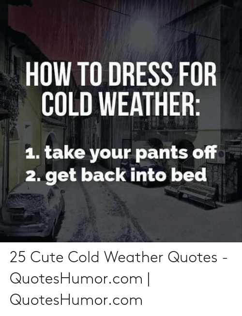 HOW TO DRESS FOR COLD WEATHER 1 Take Your Pants Off 2 Get ...