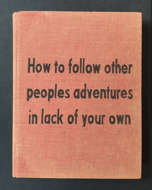 How To, How, and Own: How to follow other  peoples adventures  in lack of your own