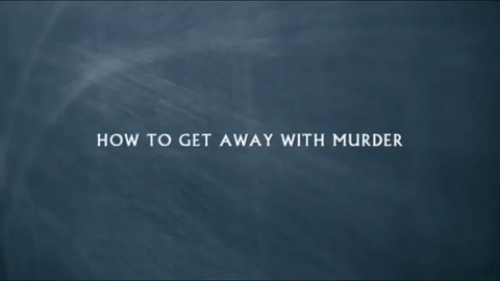 How To, Murder, and How: HOW TO GET AWAY WITH MURDER