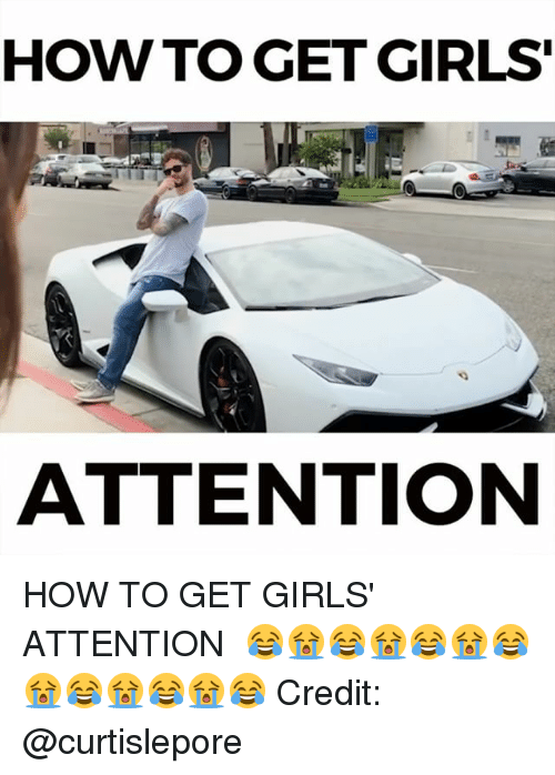 Attentation: HOW TO GET GIRLS  ATTENTION HOW TO GET GIRLS' ATTENTION⠀ 😂😭😂😭😂😭😂😭😂😭😂😭😂⠀ Credit: @curtislepore