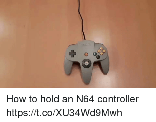 n64: How to hold an N64 controller https://t.co/XU34Wd9Mwh
