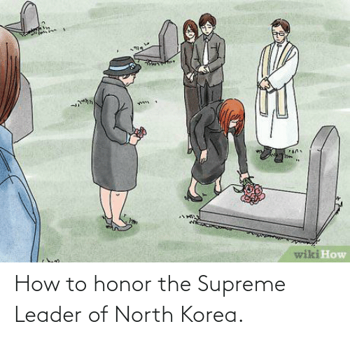 Supreme: How to honor the Supreme Leader of North Korea.
