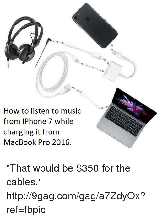 """MacBook Pro: How to listen to music  from IPhone 7 while  charging it from  MacBook Pro 2016. """"That would be $350 for the cables."""" http://9gag.com/gag/a7ZdyOx?ref=fbpic"""