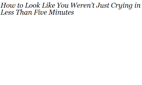 Five Minutes: How to Look Like You Weren't Just Crying in  Less Than Five Minutes