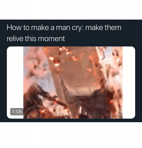 Memes, How To, and 🤖: How to make a man cry: make them  relive this moment  1:05