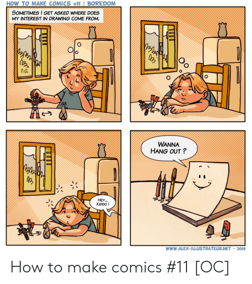 Boredom: HOW TO MAKE COMÍCS #11 : BOREDOM  SOMETIMES l GET ASKED WHERE DOES  MY INTEREST IN DRAWING COME FROM.  WANNA  HANG OUT?  HEY...  KIDDO!  www.ALEX-1LLUSTRATEUR.NET - 2019 How to make comics #11 [OC]