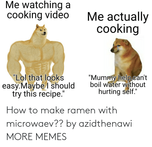 Ramen: How to make ramen with microwaev?? by azidthenawi MORE MEMES