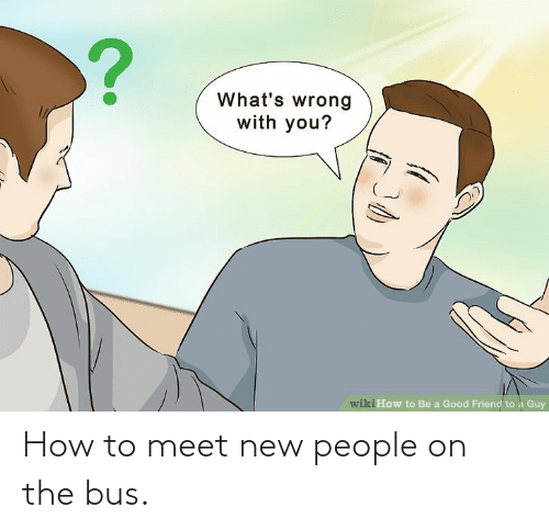 New People: How to meet new people on the bus.