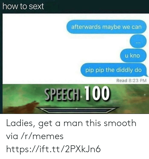 Diddly: how to sext  afterwards maybe we can  u kno  pip pip the diddly do  Read 8:23 PM  SPEECH Ladies, get a man this smooth via /r/memes https://ift.tt/2PXkJn6