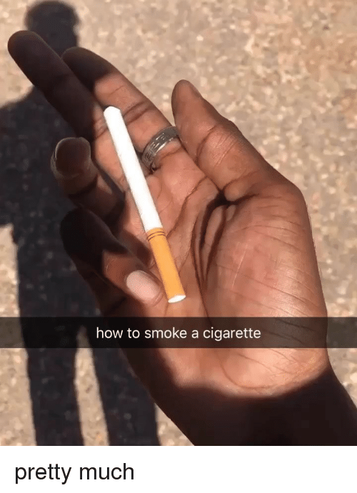 Weed, How To, and Marijuana: how to smoke a cigarette pretty much