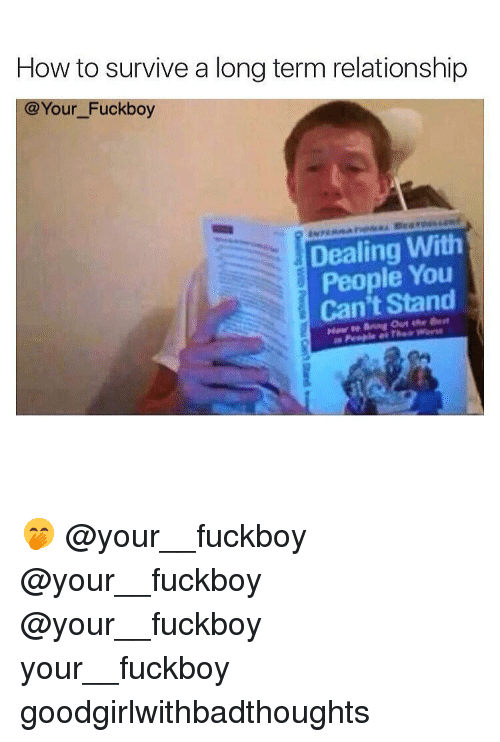 Fuckboy, Memes, and How To: How to survive a long term relationship  @Your Fuckboy  Dealing With  People You  Can't Stand 🤭 @your__fuckboy @your__fuckboy @your__fuckboy your__fuckboy goodgirlwithbadthoughts