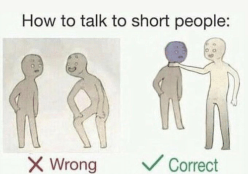 V: How to talk to short people:  V Correct  X Wrong