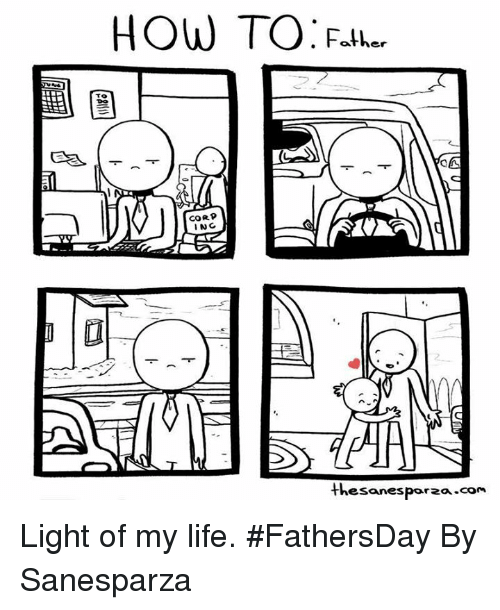 Dank, Life, and How To: HOW TO  TO  CORP  ING  Father  thesanesparza  com Light of my life. #FathersDay   By Sanesparza