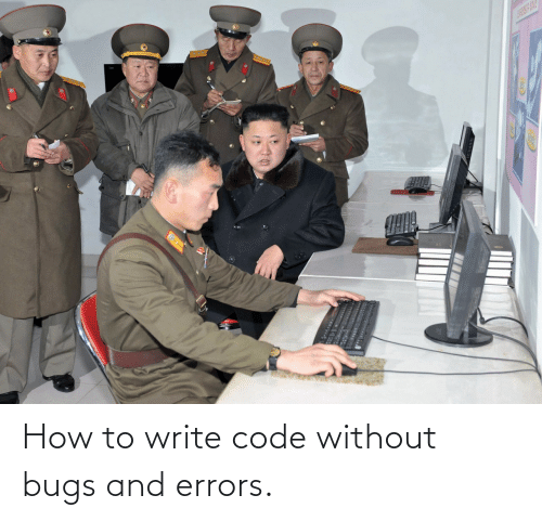 bugs: How to write code without bugs and errors.