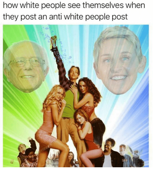 Memes, White People, and White: how white people see themselves when  they post an anti white people post  eo