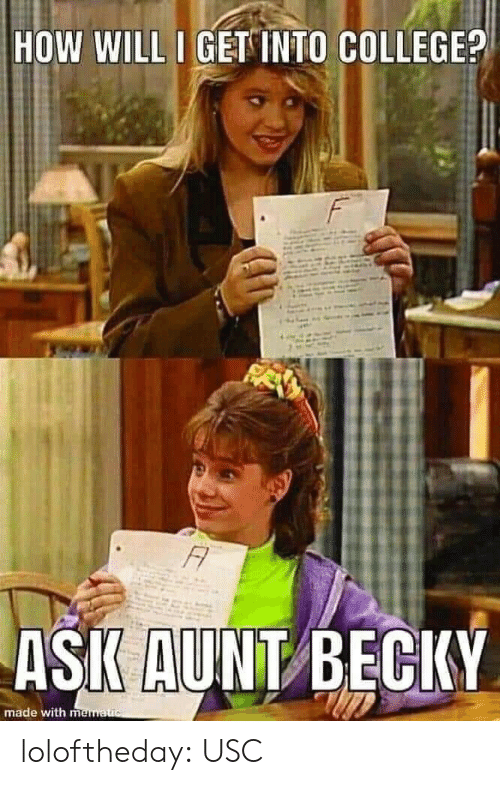aunt: HOW WILL I GET INTO COLLEGE?  F  FA  ASK AUNT BECKY  made with mematuc loloftheday:  USC