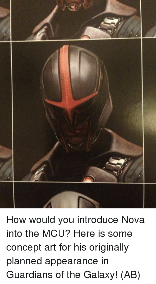 Memes, Guardians of the Galaxy, and Nova: How would you introduce Nova into the MCU?  Here is some concept art for his originally planned appearance in Guardians of the Galaxy!   (AB)