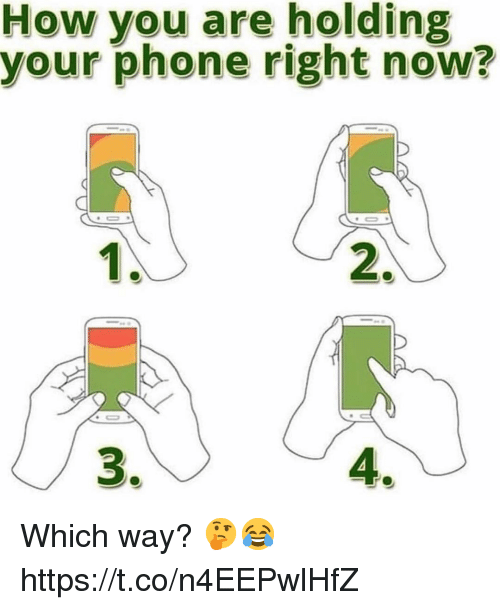 Phone, How, and You: How you are holding  your phone right now?  2.  4 Which way? 🤔😂 https://t.co/n4EEPwlHfZ