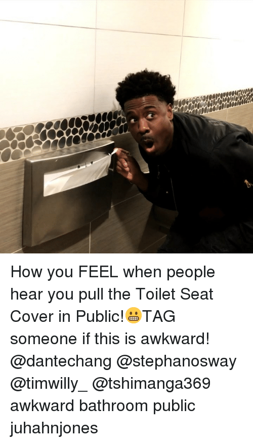 Memes, Awkward, and 🤖: How you FEEL when people hear you pull the Toilet Seat Cover in Public!😬TAG someone if this is awkward! @dantechang @stephanosway @timwilly_ @tshimanga369 awkward bathroom public juhahnjones
