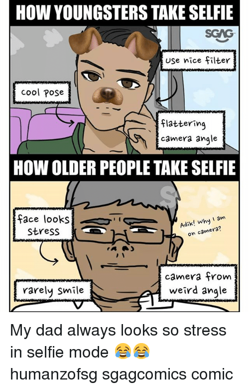 Dad, Memes, and Selfie: HOW YOUNGSTERS TAKE SELFIE  SGAG  USe nice filter  cool Pose  flatterino  camera angle  HOW OLDER PEOPLE TAKE SELFIE  face looks  stress  !  ˊ  Adik' whera?  camera from  weird angle  rarely smile My dad always looks so stress in selfie mode 😂😂 humanzofsg sgagcomics comic