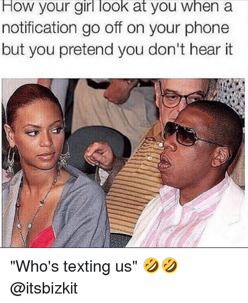 """Girls, Memes, and Phone: How your girl look at you when a  notification go off on your phone  but you pretend you don't hear it """"Who's texting us"""" 🤣🤣 @itsbizkit"""