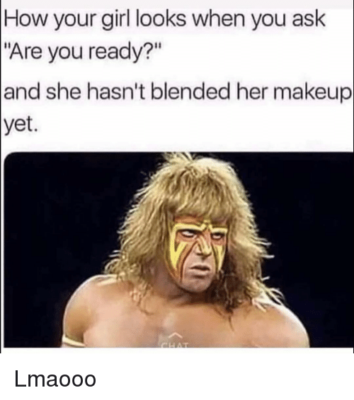 """Funny, Makeup, and Girl: How your girl looks when you ask  """"Are you ready?""""  and she hasn't blended her makeup  yet Lmaooo"""