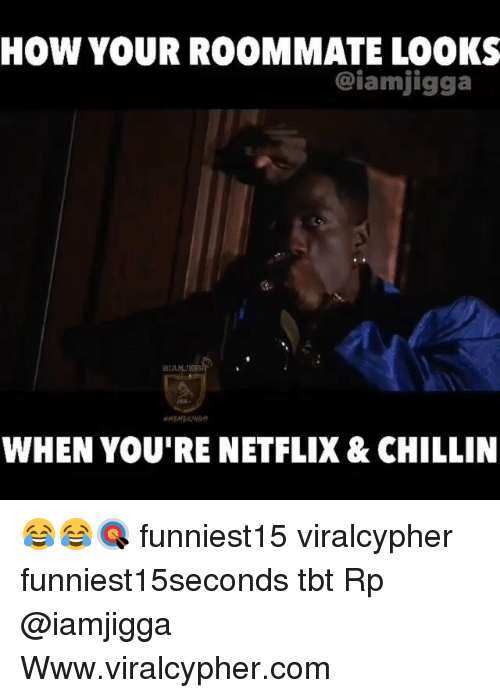 Funny, Netflix, and Roommate: HOW YOUR ROOMMATE LOOKS  @iamjigga  AMJI  WHEN YOU'RE NETFLIX & CHILLIN 😂😂🎯 funniest15 viralcypher funniest15seconds tbt Rp @iamjigga Www.viralcypher.com