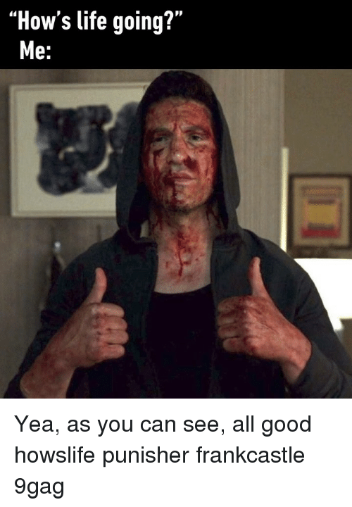 """Hows Life: """"How's life going?""""  e: Yea, as you can see, all good⠀ howslife punisher frankcastle 9gag"""